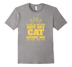Amazon.com: I'D GO TO THE GYM BUT MY CAT NEEDS ME Funny Cartoon T-shirt: Clothing