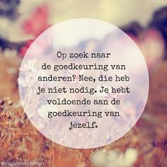 Goedkeuring nodig? Nee, alleen van jezelf! :) #goedkeuring #anderen #jezelf #inspiratie #instaquote #DoorRosanne Heart Quotes, Happy Quotes, True Quotes, Qoutes, Happiness Quotes, Believe In You, Love You, Dutch Quotes, No Time For Me