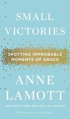 Spotting Improbable Moments of Grace Small Victories   Note: though written from a view very different from my own, it stretched my frame of reference and helped me look at myself and life around me from a different angle.