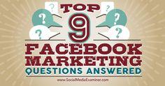 Interesting social media http://www.socialmediaexaminer.com/top-9-facebook-marketing-questions-answered/ Top 9 Facebook Marketing Questions Answered Social Media Examiner