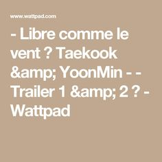 Read Trailer 1 & 2 ♥ from the story - Libre comme le vent ✬ Taekook & YoonMin - En Pause by -ShinSoo- (💖💛💙) with reads. Bts Bg, Wattpad, Yoonmin, Taekook, Math, Math Resources, Thailand, Mathematics