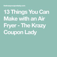 13 Things You Can Make with an Air Fryer - The Krazy Coupon Lady