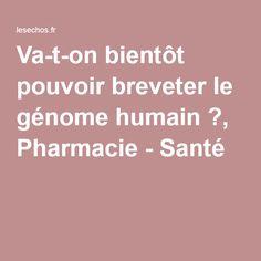 Va-t-on bientôt pouvoir breveter le génome humain?, Pharmacie - Santé