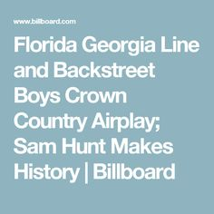Florida Georgia Line and Backstreet Boys Crown Country Airplay; Sam Hunt Makes History | Billboard