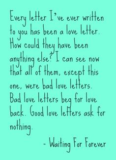 Good love letters ask for nothing.  Waiting For Forever