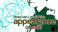 How can I avoid the appearance of evil? | 412teens.org