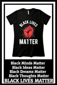 Black Minds Matter Black Ideas Matter Black Dreams Matter Black Thoughts Matter BLACK LIVES MATTER Black Lives Matter Quotes, Black History Facts, Black People, Mens Tops, Life, Clothes, Freedom, Healing, Dreams