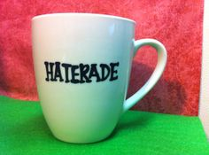 Haterade coffee mug  Someones drinking Hateradefunny by PickMeCups, $18.00