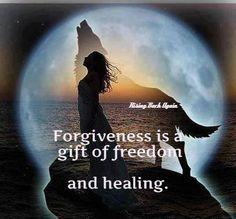 Forgiveness is a gfit of fredom & healing.