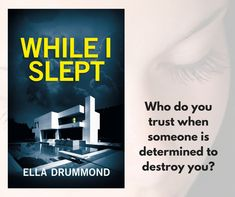 While I Slept written as Ella Drummond. A domestic noir about a couple trying to start again after a tragedy, but someone is trying to ruin their attempt to move on.