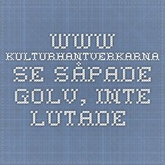 www.kulturhantverkarna.se Såpade golv, inte lutade.