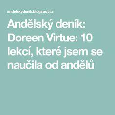 Andělský deník: Doreen Virtue: 10 lekcí, které jsem se naučila od andělů. Doreen Virtue, Quotes, People, Relax, Travel, Astrology, Psychology, Quotations, Trips