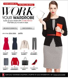 Your Guide to, on-the-Job Style, Work, Your Wardrobe, build up your closet with 8 Core Pieces that take you to work in style, See How to Wear it, Shop Women, also shop: plus sizes, petite, Dress, Blazer, Trousers, Skirt, Cardigan, Tote, Pump, work your wardrobe anywhere, anytime on your smartphone