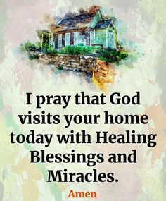 I pray that God visits your home today with Healing, Blessings and Miracles. In Jesus Name. My love, hugs and prayers for you. Prayer Verses, Prayer Quotes, Faith Quotes, Bible Quotes, Bible Verses, Scriptures, Qoutes, Religious Quotes, Spiritual Quotes