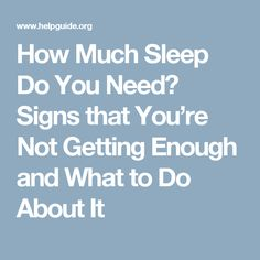 How Much Sleep Do You Need? Signs that You're Not Getting Enough and What to Do About It