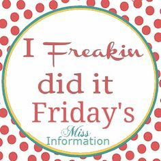 I Freakin did it Friday's  Miss Information