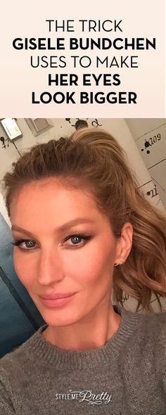 The Trick Gisele Bundchen Uses To Make Her Eyes Look Bigger