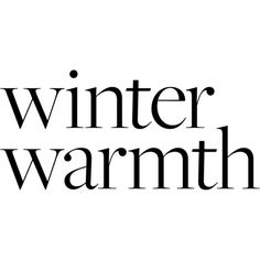 Winter Warmth ❤ liked on Polyvore featuring text, words, quotes, winter, filler, phrase and saying