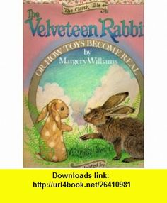 The Classic Tale of the Velveteen Rabbit Or, How Toys Become Real (9781561386567) Margery Williams Bianco, Michael Green , ISBN-10: 1561386561  , ISBN-13: 978-1561386567 ,  , tutorials , pdf , ebook , torrent , downloads , rapidshare , filesonic , hotfile , megaupload , fileserve