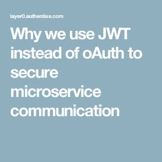 Why we use JWT instead of oAuth to secure microservice communication