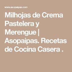 Milhojas de Crema Pastelera y Merengue           |            Asopaipas. Recetas de Cocina Casera                                                               . Mille Feuille, Merengue, Deserts, Homemade
