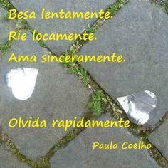"""#MisFrases @Paulo Coelho """"Besa Lentamente, Ríe Locamente y Ama Sinceramente, ahhhh y Olvida rápidamente"""". @ElidemixPachuca @PauloCoehlo #LaNuevaMix925"""