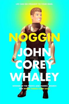 Noggin by John Corey Whaley | Expectations are pretty high for the Louisiana native's sophomore novel, which features a 16-year-old boy whose head is chopped off, frozen, and, five years later, attached to a different body.
