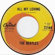 """""""All My Loving"""" - These early Beatles songs were among my favorites. The early """"British Invasion"""" songs were the best. Such memories!"""