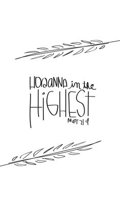 "Palm Sunday. So they took branches of palm trees and went out to meet him, crying out, ""Hosanna, in the highest!"" John 12:13"