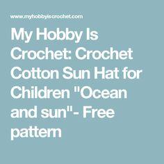 "My Hobby Is Crochet: Crochet Cotton Sun Hat for Children ""Ocean and sun""- Free pattern"