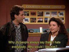 And you and your friends hate everyone.