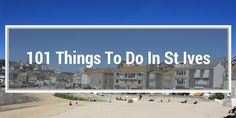101 things to do in St Ives Cornwall. Find 101 things to do in St Ives Cornwall within a 10 min walk from the harbour. Amazing things to do in St Ives Cornwall.