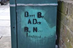 Don't be a dick – Be nice instead