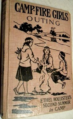 1918 CAMP FIRE campfire girls outing book. I was a Camp Fire girl.