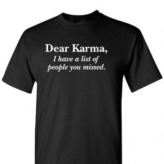 Dear Karma I have a list of people you missed on a Black Short Sleeve T Shirt - Quote Shirts Fashion - Ideas of Quote Shirts Fashion - Dear Karma I have a list of people you missed on a Black Short Sleeve T Shirt Funny T Shirt Sayings, Funny Tee Shirts, Funny Sweatshirts, T Shirts With Sayings, Funny Quotes, T Shirt Quotes, Sassy Shirts, Sarcastic Shirts, Funny Outfits