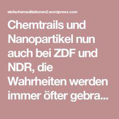 Chemtrails und Nanopartikel nun auch bei ZDF und NDR, die Wahrheiten werden immer öfter gebracht ! | Einfache Meditationen 2
