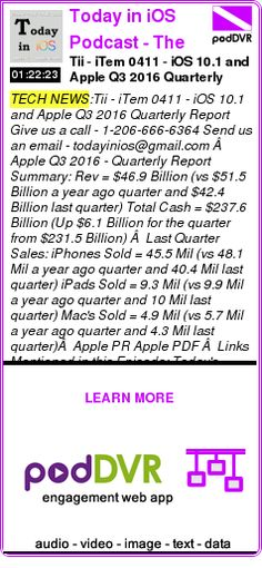 #TECH #PODCAST  Today in iOS Podcast - The Unofficial iOS, iPhone, iPad, Apple Watch and iPod Touch News and iPhone Apps Podcast    Tii - iTem 0411 - iOS 10.1 and Apple Q3 2016 Quarterly Report    READ:  https://podDVR.COM/?c=599d77a1-323e-3340-dde9-044e81a9e032