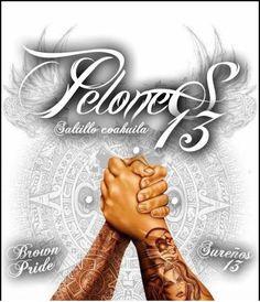 PELONES+13+SALTILLO+COAHUILA+:+BROWN+PRIDE+SUREÑOS+13  SALUDOS+ASTA+EL+REINO+A+TODA+LA+RAZA+CHOLERA+JA  PELONES+13+PRESENTES+  .:.+ +pelonesx3_salto