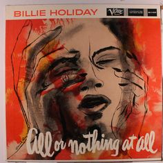 Billie Holiday, All or Nothing At All, Verve LP cover (1955). Illustration: David Stone Martin. Album includes: Do Nothing till You Hear from Me (Duke Ellington, Bob Russell), Cheek to Cheek (Irving Berlin), All or Nothing at All (Arthur Altman, Jack Lawrence), Sophisticated Lady (Ellington, Irving Mills, Mitchell Parish), April in Paris (Vernon Duke, E. Y. Harburg), and Our Love Is Here to Stay (George Gershwin, Ira Gershwin).
