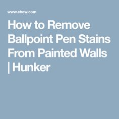 How to Remove Ballpoint Pen Stains From Painted Walls   Hunker