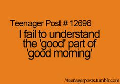 i agree. so not a morning person. Teenager Post Tumblr, Teenager Posts Boyfriend, Teenager Posts Love, Funny Teen Posts, Up Quotes, Teen Quotes, Jokes Quotes, Funny Relatable Quotes, Funny Memes