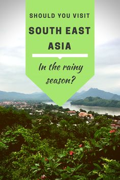 Should you visit South East Asia in the rainy season? Via Travel Realist