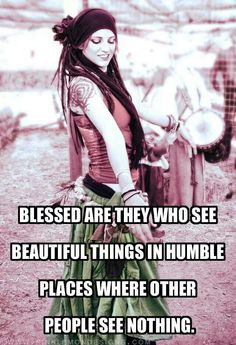 """""""Blessed are they who see beautiful things in humble places where other people see nothing."""" Anonymous"""