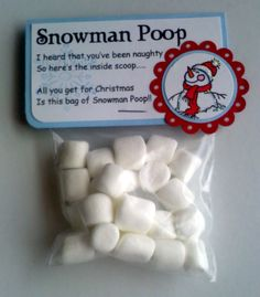I will have to do this when ever I'm broke around Christmas.  Snowman Poop Poem  I heard that you've been naughty, so here's the inside scoop.... All you get for Christmas, is this bag of Snowman Poop!