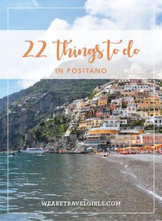 22 THINGS TO DO IN POSITANO. Positano is a beautiful, little beach town in Italy, famous for its colorful buildings, excellent restaurants, and ideal location on the Amalfi Coast. Positano is a popular destination for couples looking for a romantic getawa