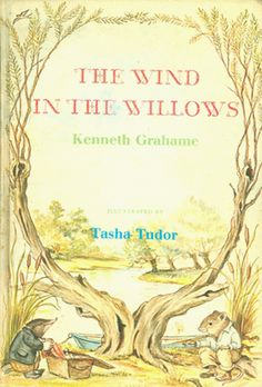 The Wind in the Willows by Kenneth Grahame, illustrated by Tasha Tudor - one of my very favorite books as a child (still love it)