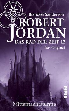 01.09.2016   Robert Jordan   Das Rad der Zeit 13 (Das Original)   Mitternachtstürme   Piper   VOLLSTÄNDIG ÜBERARBEITETE NEUAUSGABE