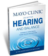 Our new second edition of Mayo Clinic on Better Hearing and Balance offers helpful guidance to find an effective treatment for your ear-related problems — one that fits your individual needs and lifestyle.