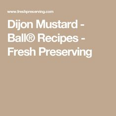 Dijon Mustard - Ball® Recipes - Fresh Preserving