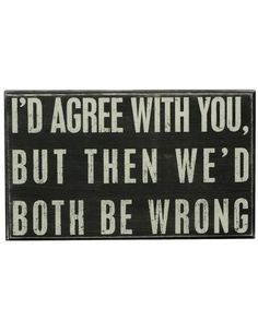 """I'd Agree With You"" Rustic Wall Decor Box Sign"
